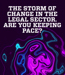 The Storm of Change in the Legal Sector. Are You Keeping Pace?