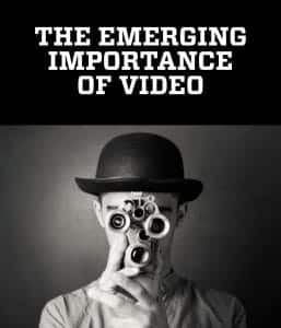 The Emerging Importance of Video